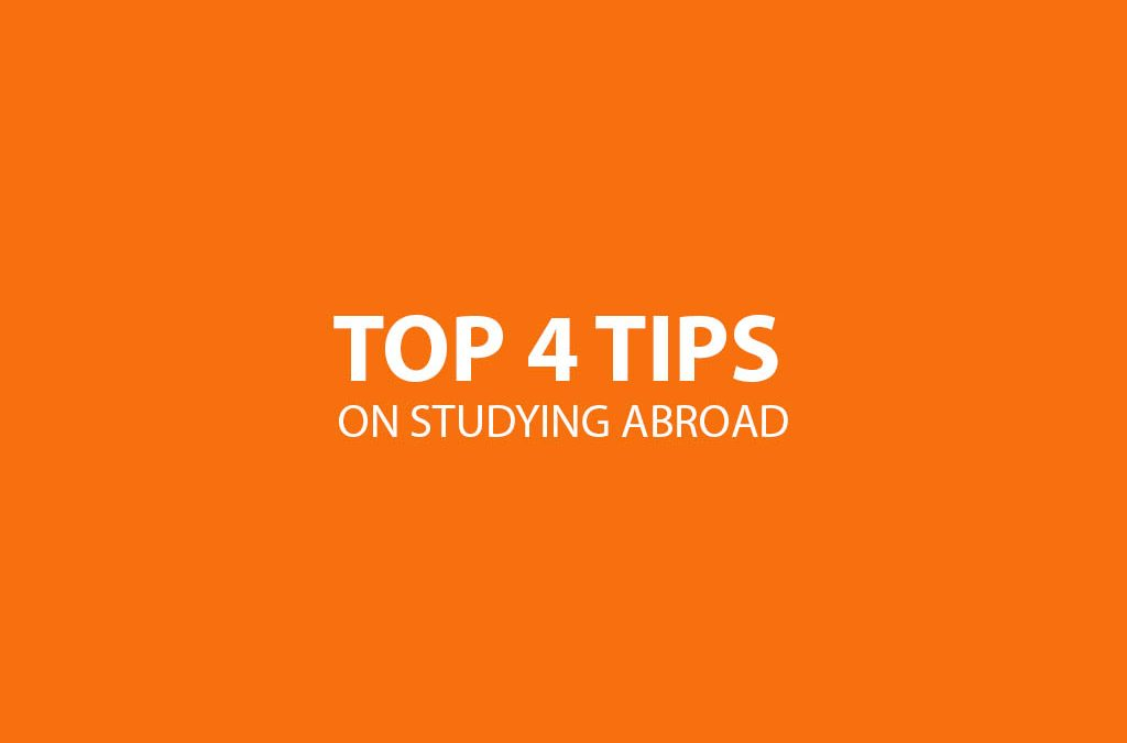 TOP 4 Tips on Studying Abroad